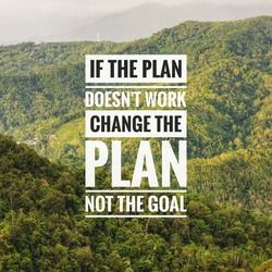 Motivational and inspirational quote. IF THE PLAN DOES NOT WORK CHANGE THE PLAN NOT THE GOAL.