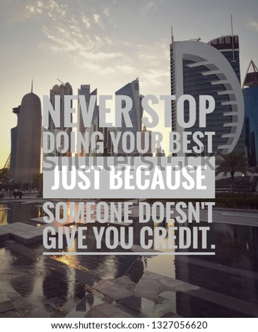 Motivational and inspirational quote - Never stop doing your best just because someone doesn't give you credit.