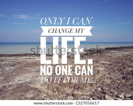 Motivational and inspirational quote - Only I can change my life. No one can do it for me.