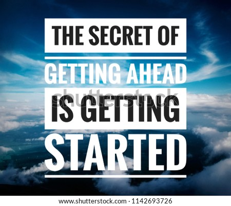 motivational and inspirational quote. the secret of getting ahead is getting started quote on blurry blue sky background.