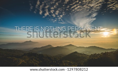Motivational and inspirational quote - There is nothing permanent except change.