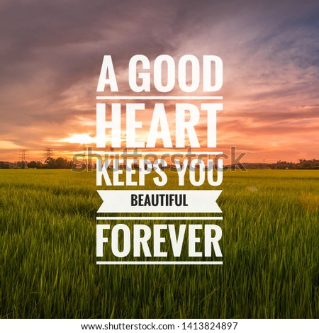 Motivational and Inspirational quotes - A good heart keeps you beautiful forever.