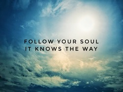 Motivational and inspirational quotes - Follow your soul. It knows the way. With blurred vintage styled background.