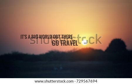 Motivational and inspirational quotes - It's a big world out there. Go travel. With blurry vintage styled background. #729567694