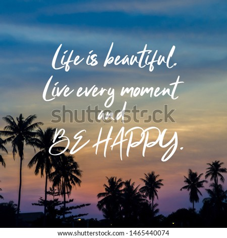 Motivational and Inspirational quotes - Life is beautiful. Live every moment and be happy. #1465440074