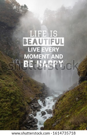 Motivational and Inspirational quotes - Life is beautiful. Live every moment and be happy.
