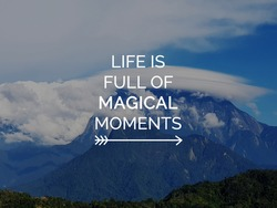 Motivational and inspirational quotes - Life is full magical moments.