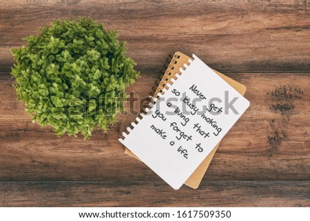 Motivational and inspirational quotes - Never get so busy  making a living you forget to make a life.