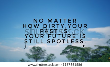 Motivational and inspirational quotes - No matter how dirty your past is, you future is still spotless. With blurred vintage styled background.