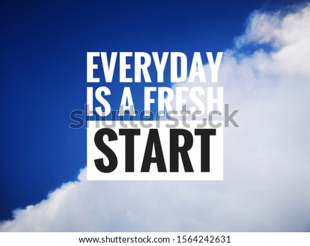 Motivational and inspirational quotes over a blue sky and white cloud - Everyday is a fresh start.