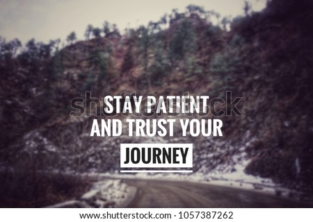 Motivational and inspirational quotes - Stay patient and trust your journey. With blurred vintage styled background.