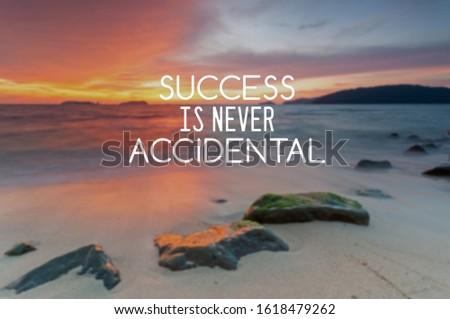 Motivational and inspirational quotes - success is never accidental.