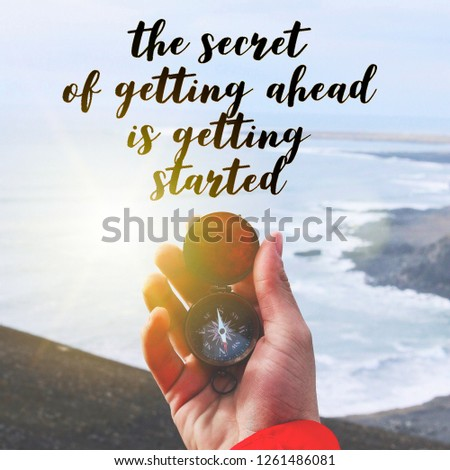 Motivational and inspirational quotes- the secret of getting ahead is getting started.