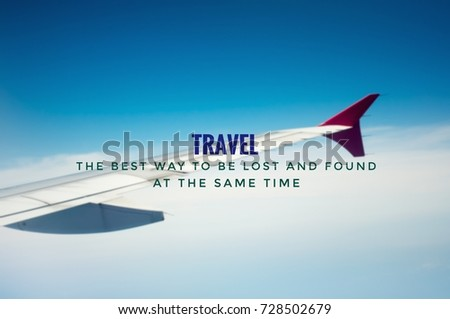 Motivational and inspirational quotes - Travel; the best way to be lost and found at the same time. With blurred styled background of sky and airplane wing. #728502679