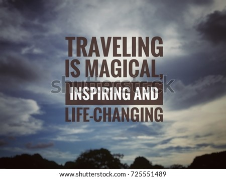 Motivational and inspirational quotes- Traveling is magical, inspiring and life-changing. With blurry vintage styled background. #725551489