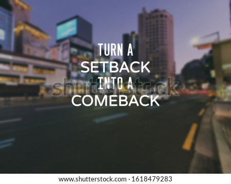 Motivational and inspirational quotes - Turn a setback into a comeback