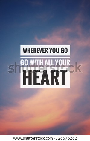 Motivational and inspirational quotes - wherever you go, go with all your heart. With blurry vintage styled background. #726576262