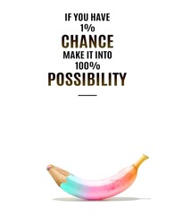 motivational inspirational positive life quotes if you have one percent chance make it into a hundred percent possibility with banana and white background