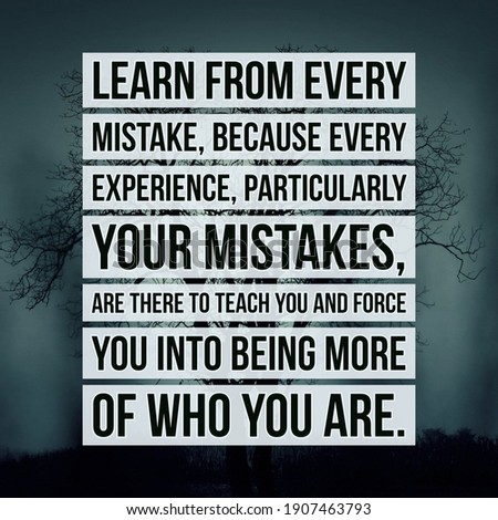 Motivational Life Quote, 'Learn from every mistake, because every experience, particularly your mistakes, are there to teach you and force you into being more of who you are'. ストックフォト ©