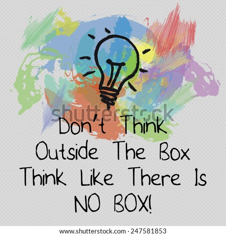 Motivational Quote Background Design / Don't Think Outside The Box Think Like There Is No Box