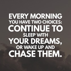 Motivational quote Every morning you have two choices continue to sleep with your dreams or wake up and chase them.