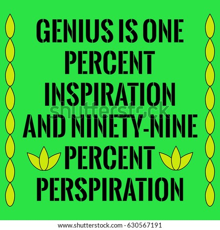 genius is one percent inspiration and ninety-nine percent perspiration essay