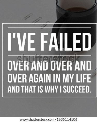 Motivational Quote I have failed over and over and over again in my life and that is why i succeed Inspiring quote