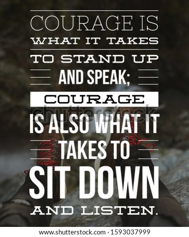 Motivational Quote Inspirational Quote  courage is what it takes to stand up and speak. Courage is also what it takes to sit down and listen.