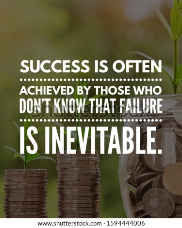 Motivational Quote Inspirational Quote  Success is often achieved by those who don't know that failure is inevitable. Download Share with your family and friends