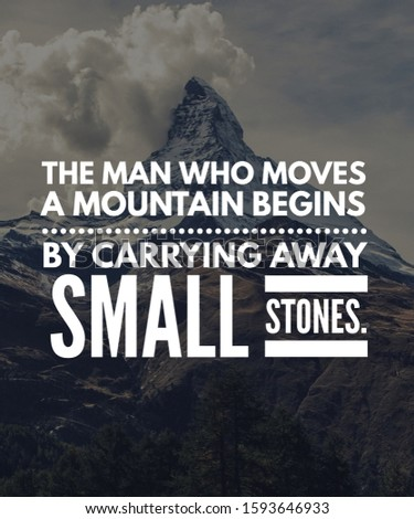 Motivational Quote Inspirational Quote The man who moves a mountain begins by carrying away small stones. Download Ans share with friends and family