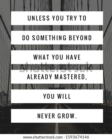 Motivational Quote Inspirational Quote Unless you try do something beyond what you have already mastered. You will never grow.