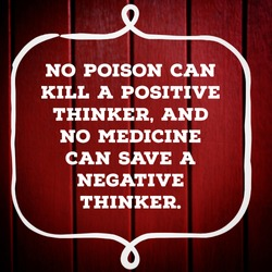 Motivational quote No poison can kill a positive thinker, and no medicine can save a negative thinker. Written on wooden background.