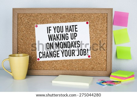 Motivational Quote Phrase Note on Bulletin Board / If you hate waking up on mondays change your job