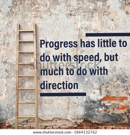 "Motivational Quote, ""Progress has little to do with speed but much to do with direction""."