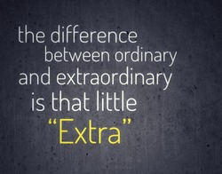 Motivational quote - the difference between ordinary and extraordinary is that little extra.