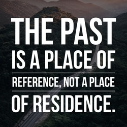 Motivational quote The past is a place of reference not a place of residence. Written on nature background.