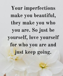 Motivational Quote: Your imperfections make you beautiful, They make you who you are. So just be yourself, love yourself for who you are, and just keep going.