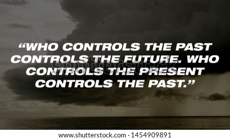 """Motivational Quotes Design.  """"Who controls the past controls the future. Who controls the present controls the past."""""""