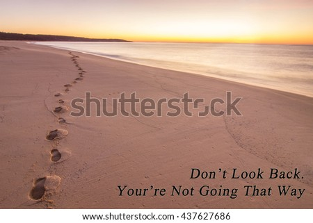 Motivational Quotes Dont Look Back Youre Not Going That Way