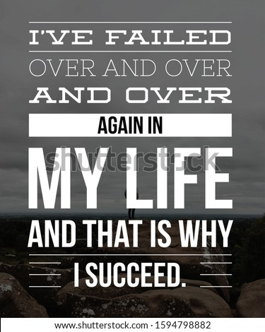 Motivational Quotes I have failed over and over again in my life and that is why i succeed. Inspirational Quote