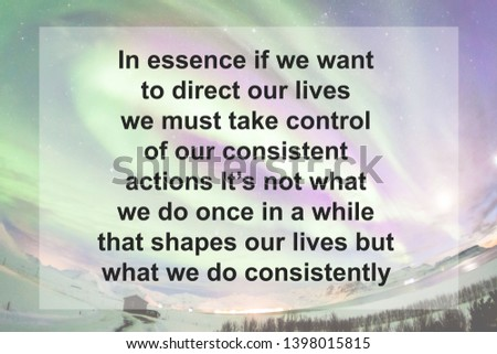 Motivational Quotes : In essence if we want to direct our lives we must take control of our consistent actions It's not what we do once in a while that shapes our lives but what we do consistently  Stock fotó ©