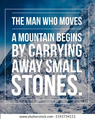Motivational Quotes Inspirational Quotes the man who moves a mountain begins by carrying away small stones.