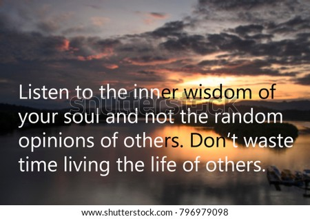 """Motivational quotes """"listen to the inner wisdom of your soul and not the random opinions of others. Don't waste time living the life of others. Sunrise at background. #796979098"""