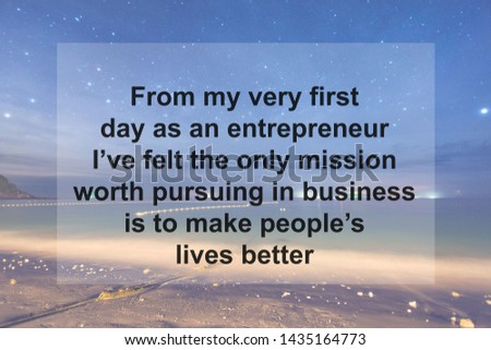 Motivational Quotes of  From my very first day as an entrepreneur I've felt the only mission worth pursuing in business is to make people's lives better   Stock photo ©
