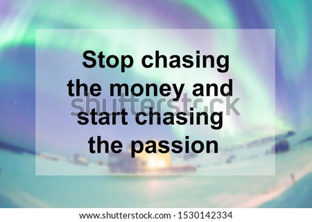 Motivational Quotes of  Stop chasing the money and start chasing the passion Stock photo ©