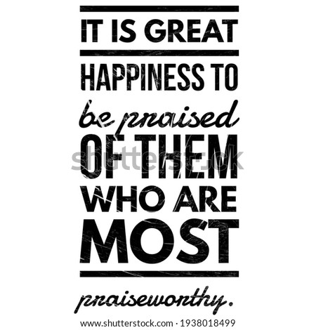 Motivational quotes, Positive quotes, It is great happiness to be praised of them who are most praiseworthy. Happiness quotes.  Сток-фото ©