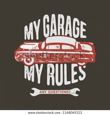 My garage my rules vintage hand drawn illustration, emblem for T-Shirt or any other apparel, identity. Featuring old car and garage tools with typography quote. Stock .