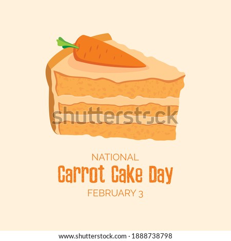 National Carrot Cake Day illustration. Delicious slice of carrot cake icon. Piece of cake with carrot clip art. Carrot Cake Day Poster, February 3. Important day
