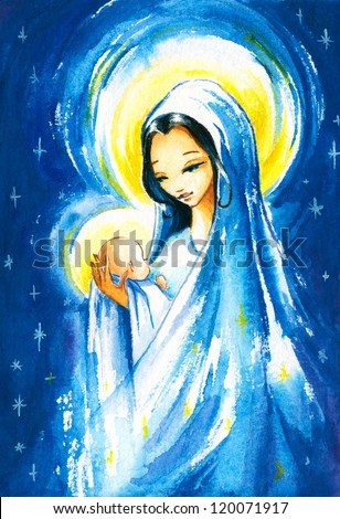 Nativity scene:Mary with the young Jesus Christ in her arms.Picture I have created with watercolors.