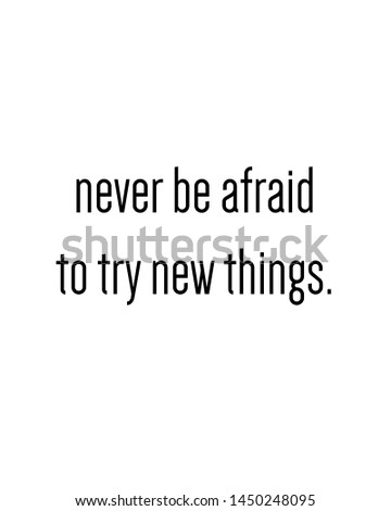 never be afraid to try new things print. Typography poster. Typography poster in black and white. Motivation and inspiration quote. Black inspirational quote isolated on the white background.